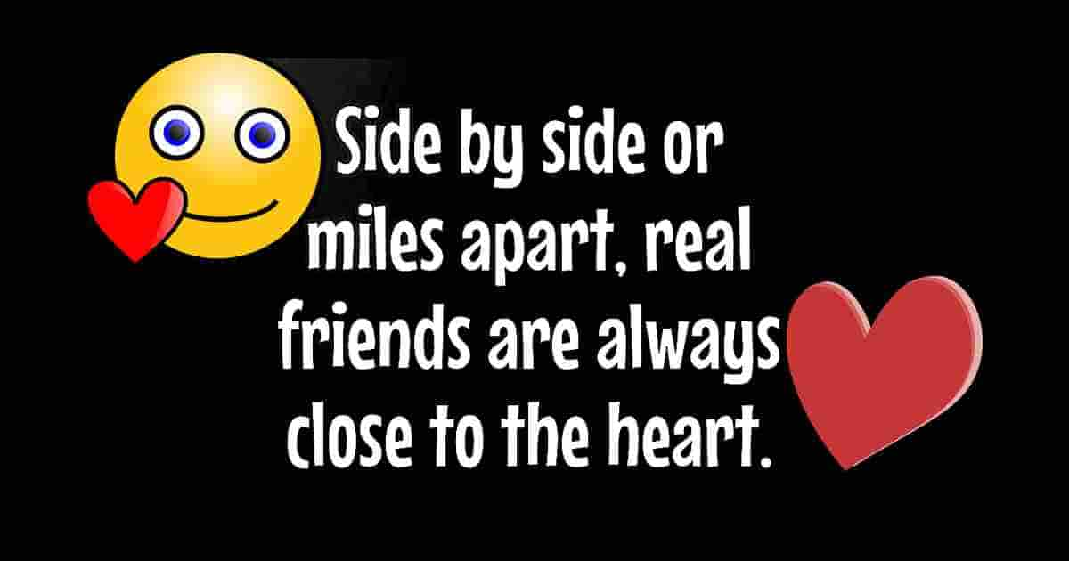 Friends are always close