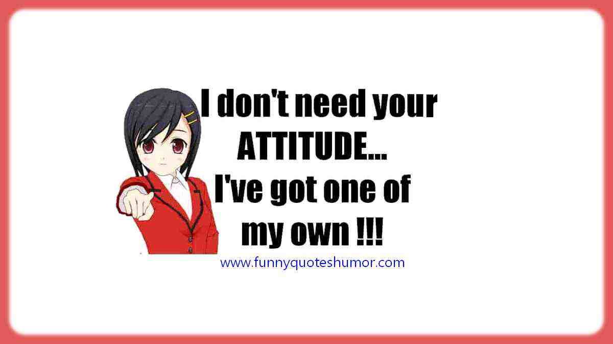 me and your attitude