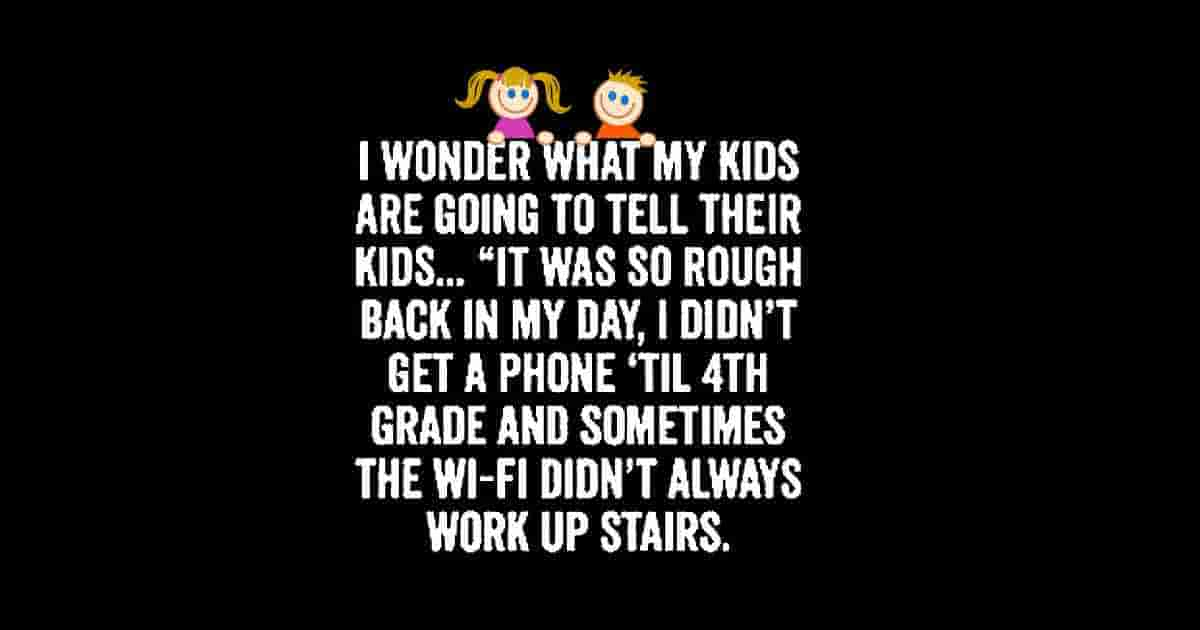 What kids will tell when old