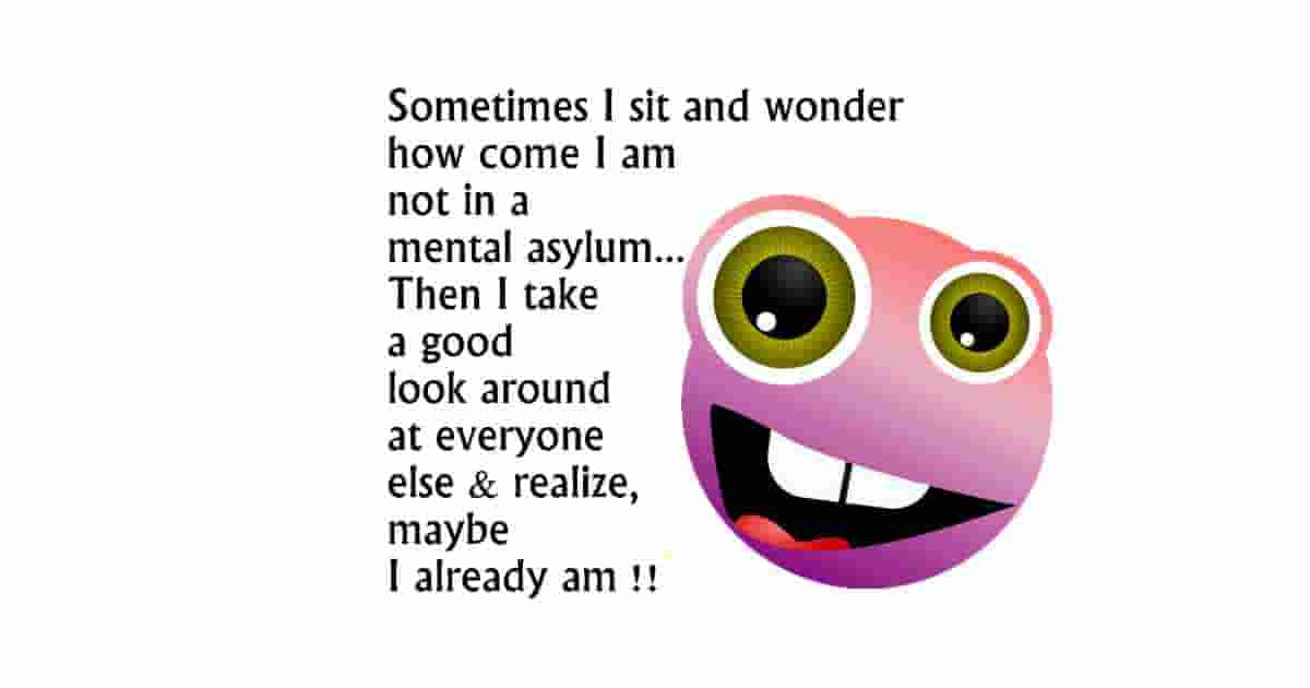 Me in a mental asylum funny quote