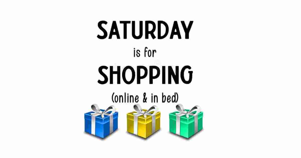SATURDAY is for SHOPPING... online and in bed!