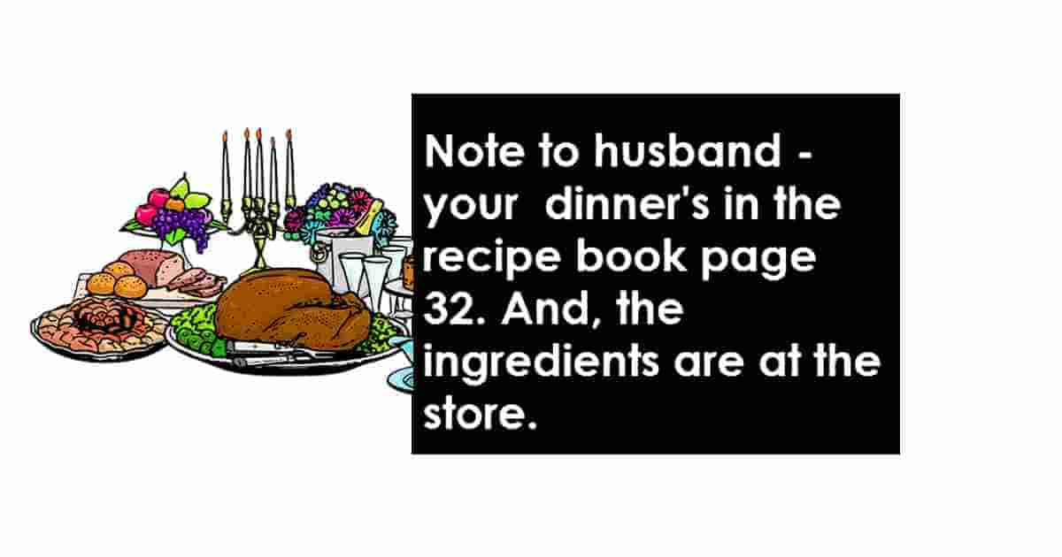 Your dinner is in the recipe book on page 42, and all the ingredients for it are at the store. Enjoy your food!