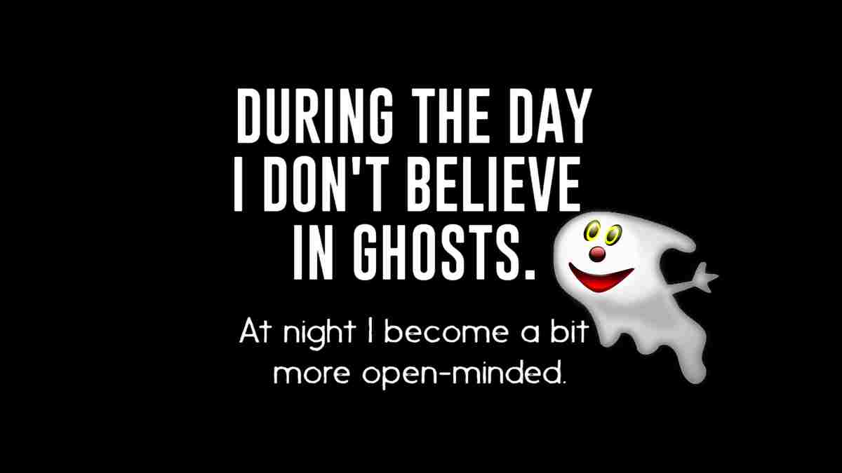 I don't believe in ghosts humor