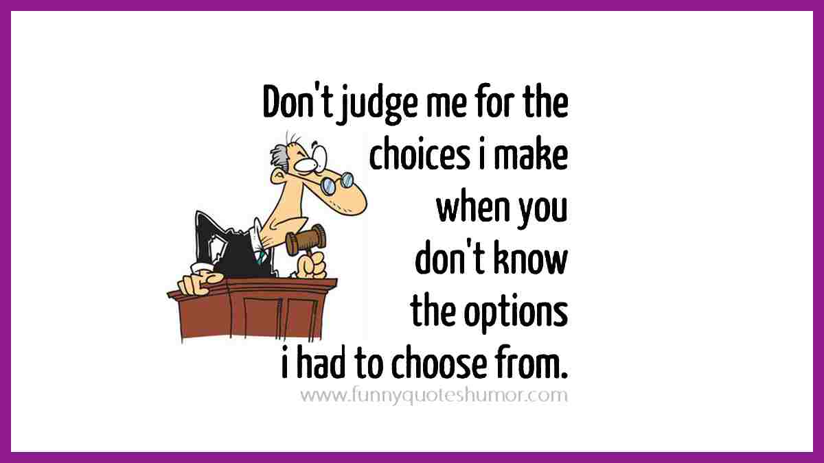 Judging my choices wise saying
