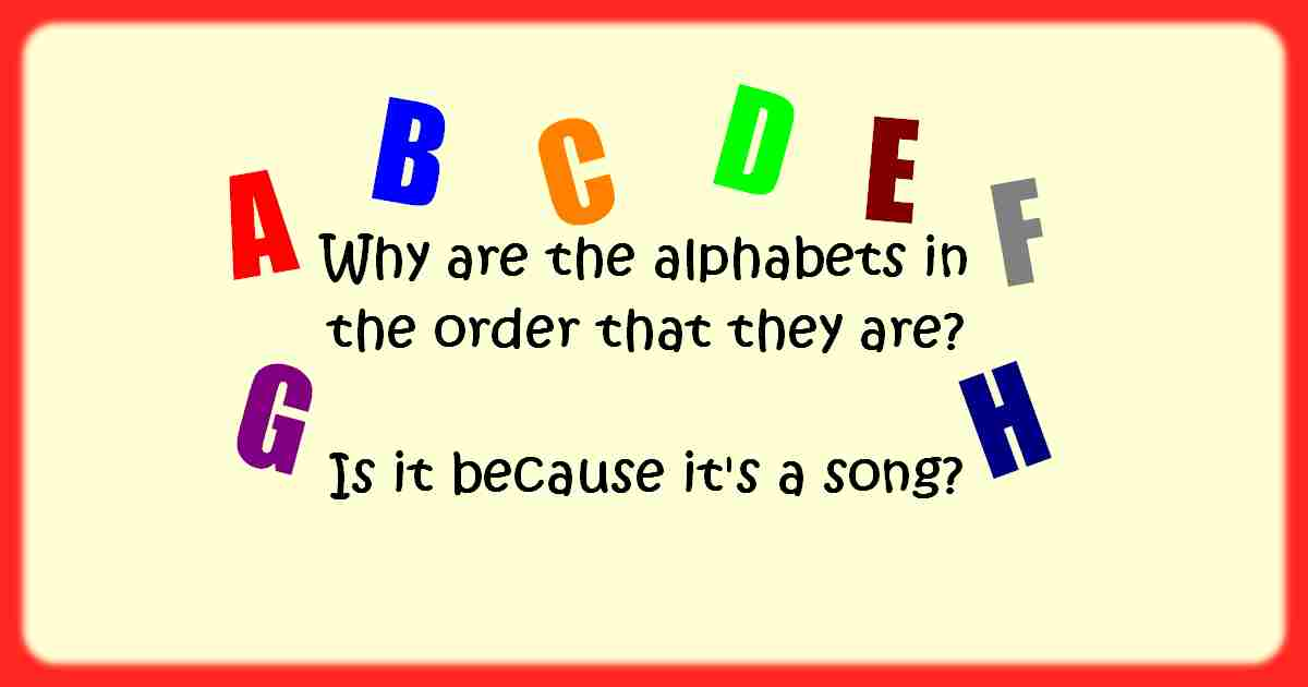 Do you know why are the alphabets in the order that they are? Is it because it is a song?!